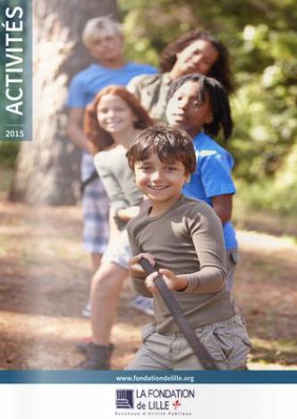 Rapport d'activités 2015 de la Fondation de Lille, Fondation Reconnue d'Utilité Publique, Territoriale et Abritante