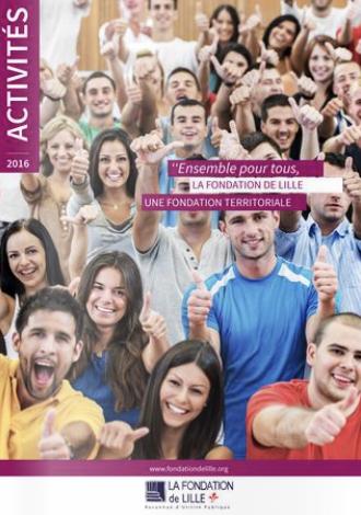 Rapport d'activités 2016 de la Fondation de Lille, Fondation Reconnue d'Utilité Publique, Territoriale et Abritante
