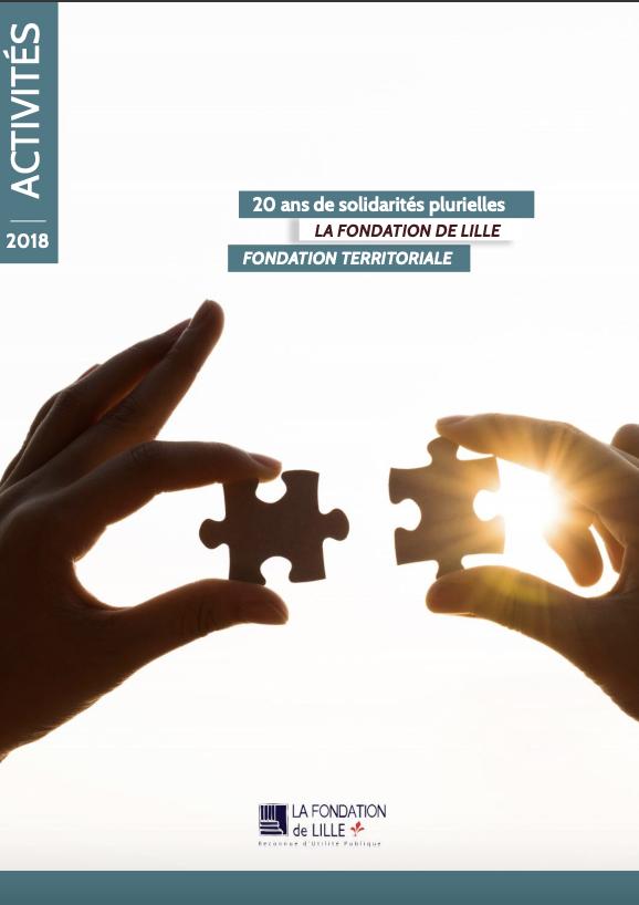 Rapport d'activités 2018 de la Fondation de Lille, fondation Reconnue d'Utilité Publique, Territoriale et abritante