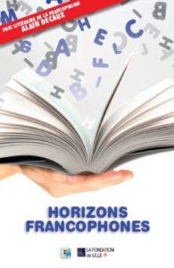 Couverture du livre Horizons Francophones des meilleures nouvelles primées dans le cadre du Prix Littéraire Alain Decaux de la Francophonie, organisé par la Fondation de Lille